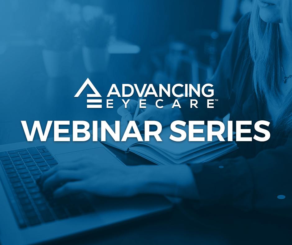 Introducing the Advancing Eyecare Webinar Series